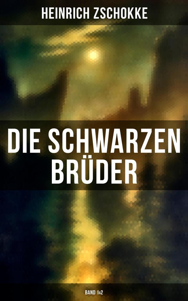 Die schwarzen Brüder (Gesamtausgabe in 3 Bänden) als eBook von Heinrich Zschokke