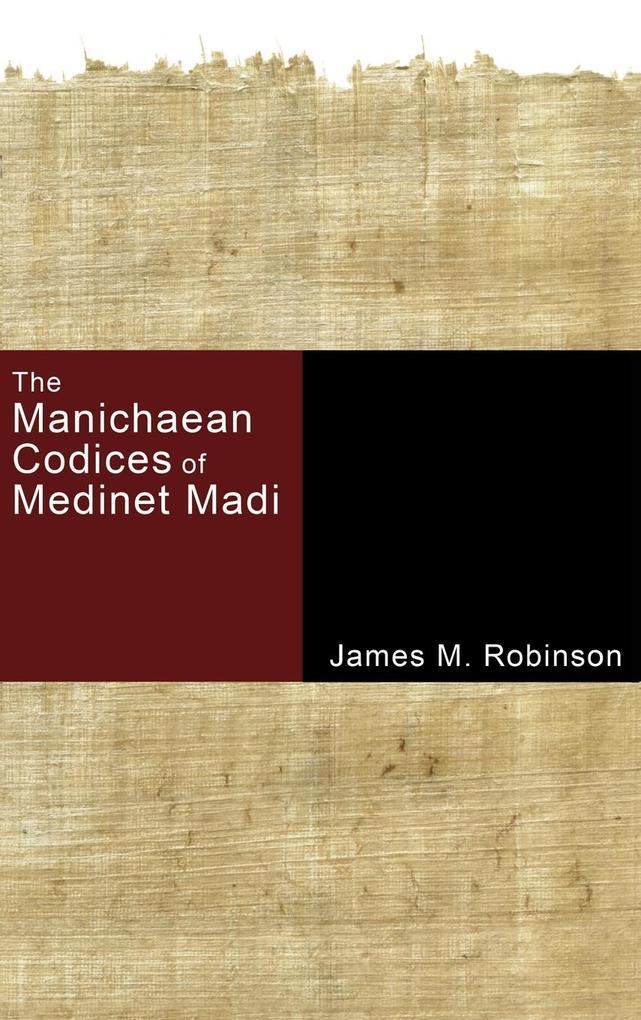 The Manichaean Codices of Medinet Madi als Buch von James M. Robinson