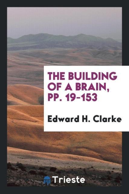 The Building of a Brain, pp. 19-153 als Taschenbuch von Edward H. Clarke