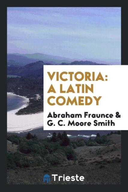 Victoria als Taschenbuch von Abraham Fraunce, G. C. Moore Smith