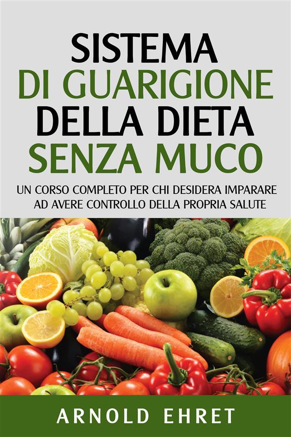 Sistema Di Guarigione Della Dieta Senza Muco als eBook von Prof. Arnold Ehret