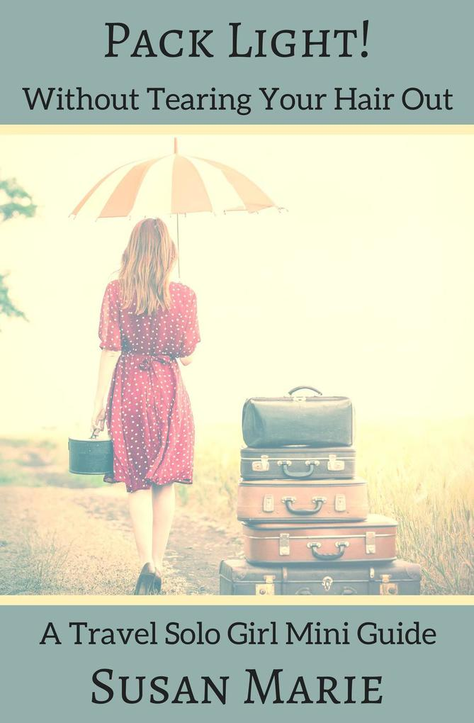 Pack Light! (Travel Solo Girl Mini Guides) als ...