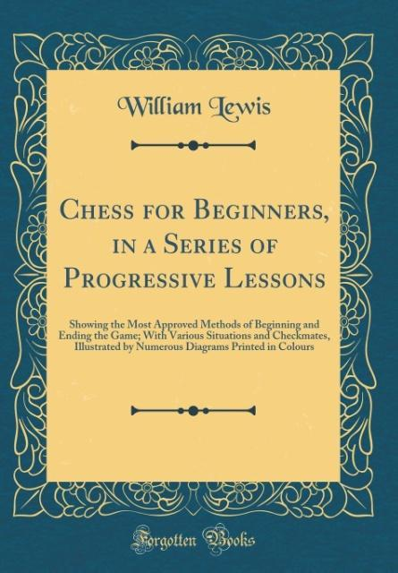 Chess for Beginners, in a Series of Progressive...