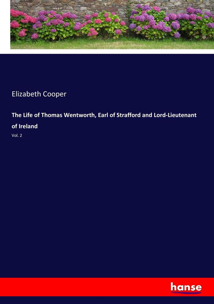 The Life of Thomas Wentworth, Earl of Strafford and Lord-Lieutenant of Ireland als Buch von Elizabeth Cooper