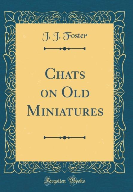Chats on Old Miniatures (Classic Reprint) als B...