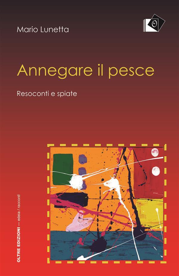 Annegare il pesce - Resoconti e spiate als eBook von Mario Lunetta