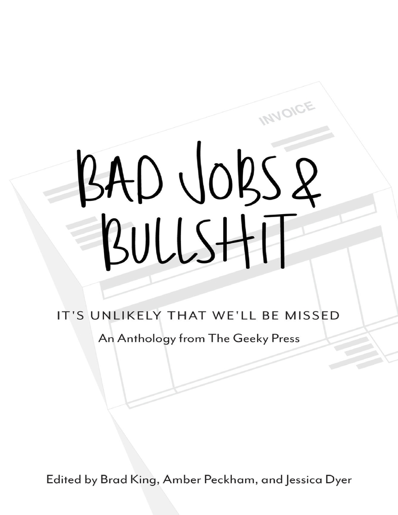 Bad Jobs Bullshit Its Unlikely That Well Be Missed als eBook von Brad King Amber Peckham Jessica Dyer