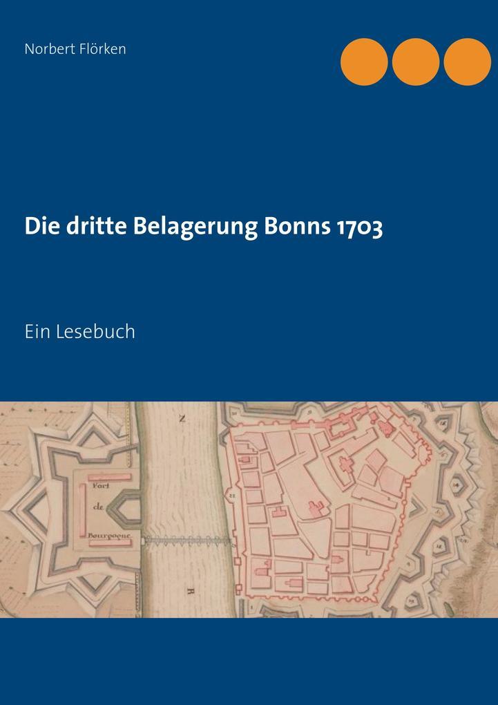 Die dritte Belagerung Bonns 1703 als Buch von N...