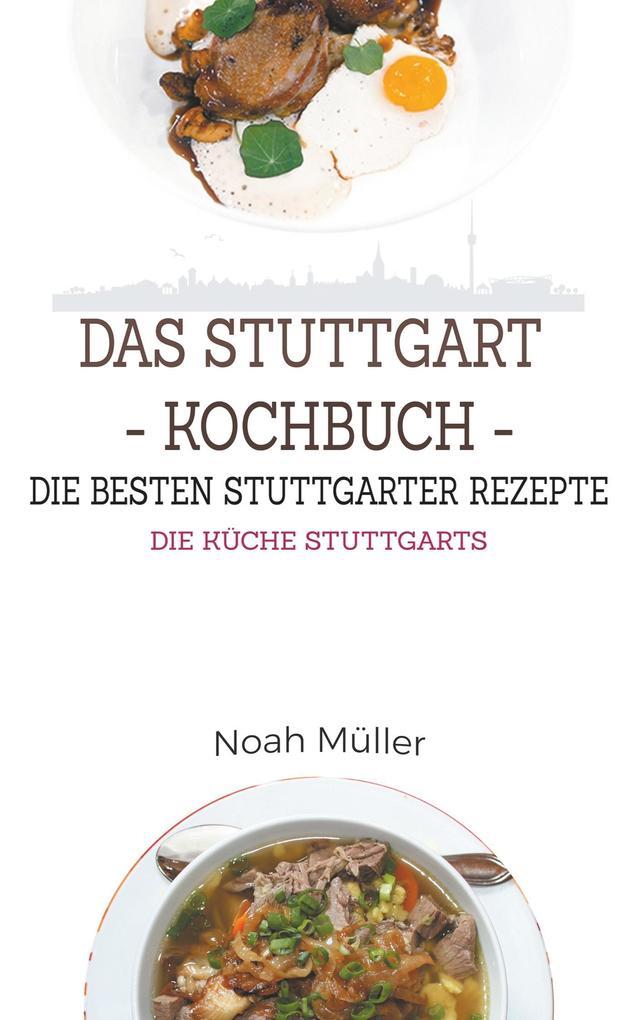 Das Stuttgart Kochbuch - Die besten Stuttgarter Rezepte als Buch von Noah Müller