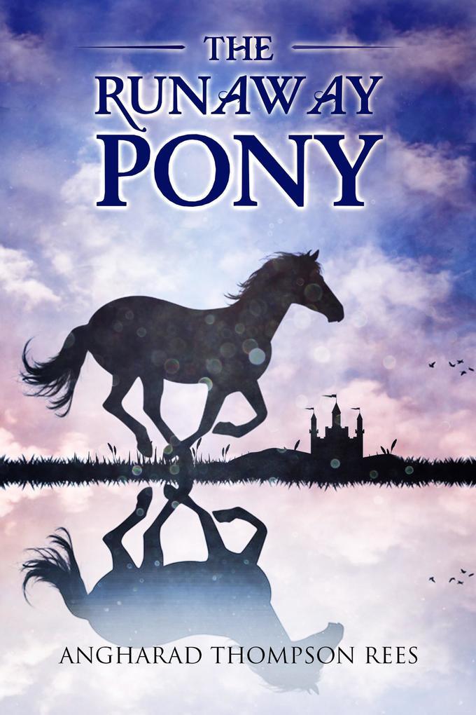 The Runaway Pony (Magical Adventures & Pony Tal...