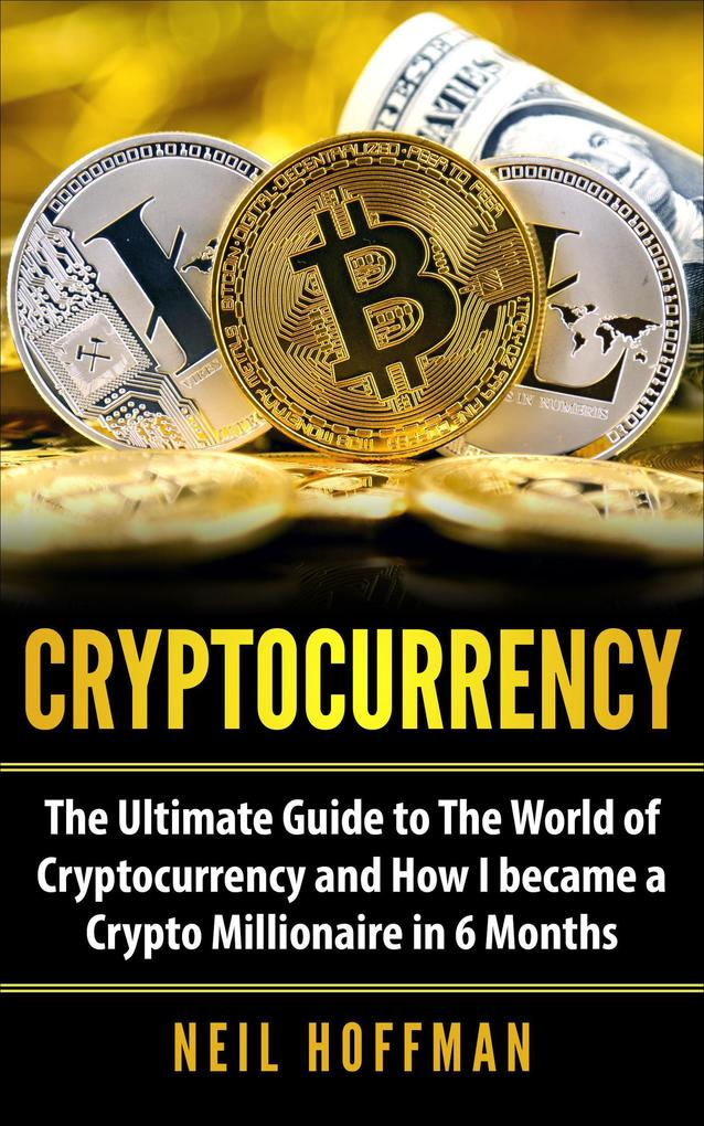 Cryptocurrency: The Ultimate Guide to The World of Cryptocurrency and How I Became a Crypto Millionaire in 6 Months (Bitcoin, Bitcoin Mining, Cryp... The Age of Cryptocurrency: How Bitcoin and the Blockchain Are Challenging the Global Economic Order The Age of Cryptocurrency: How Bitcoin and the Blockchain Are Challenging the Global Economic Order 30401973 9781386482468 xl