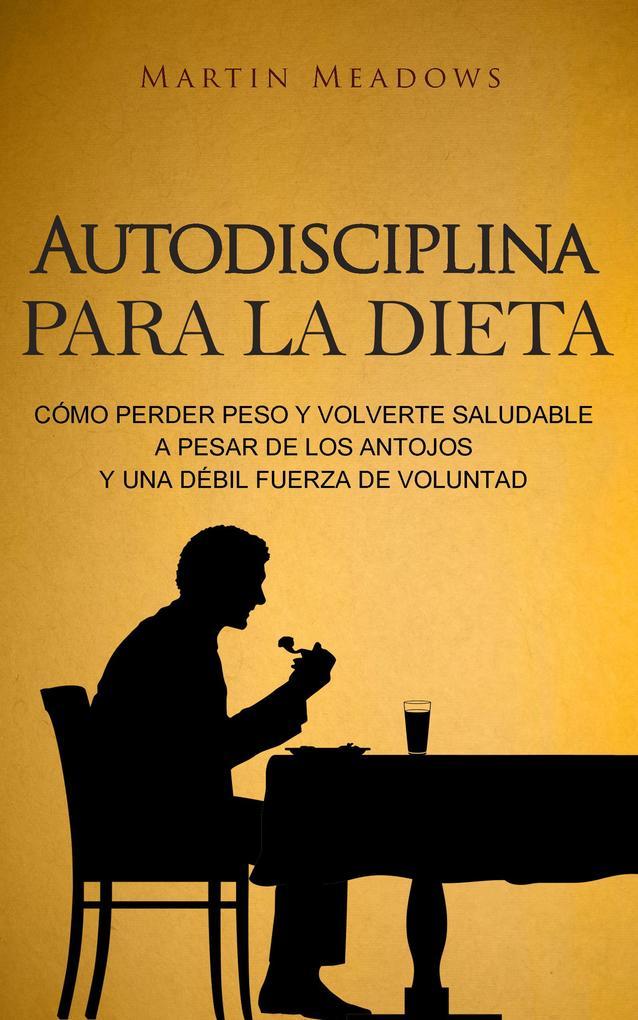 Autodisciplina para la dieta: Cómo perder peso ...