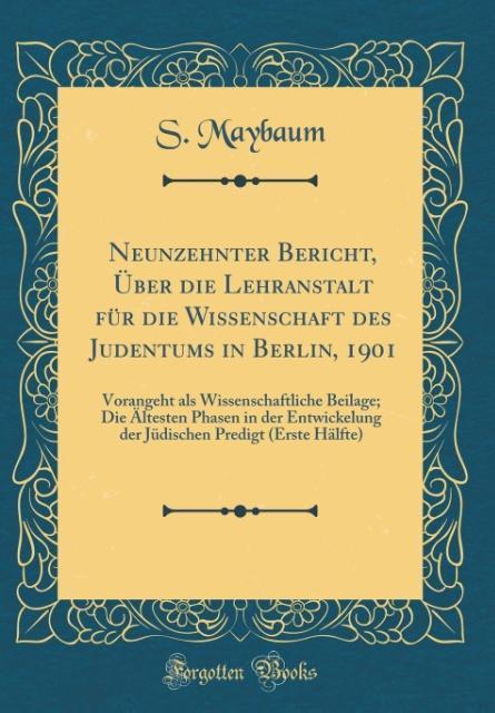 Neunzehnter Bericht, Über die Lehranstalt für die Wissenschaft des Judentums in Berlin, 1901 als Buch von S. Maybaum