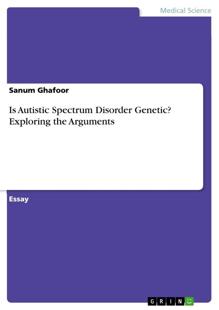 Is Autistic Spectrum Disorder Genetic? Exploring the Arguments als eBook von Sanum Ghafoor
