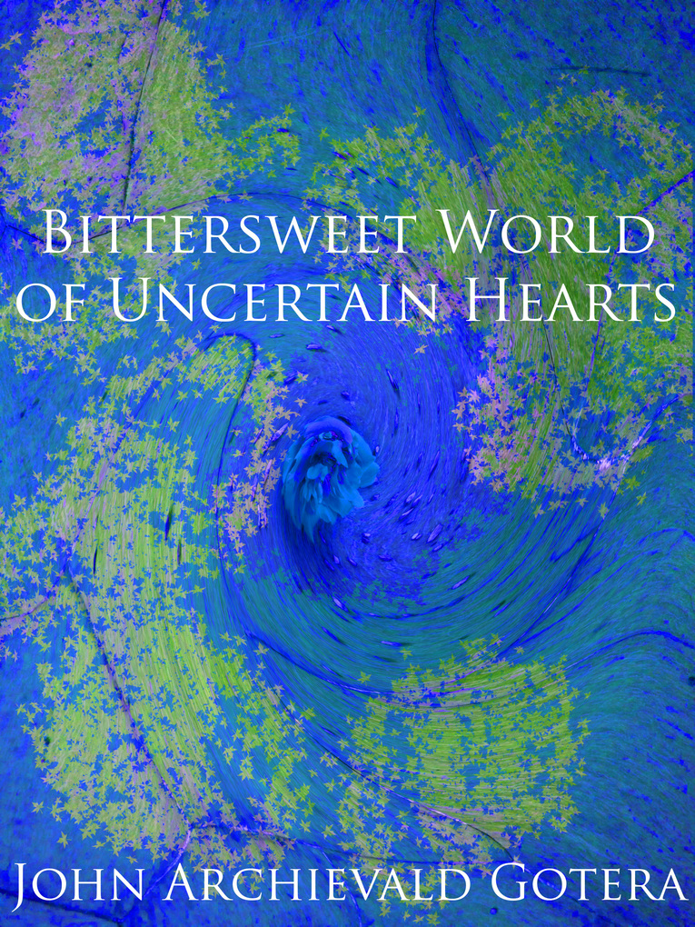 Bittersweet World of Uncertain Hearts als eBook von John Archievald Gotera