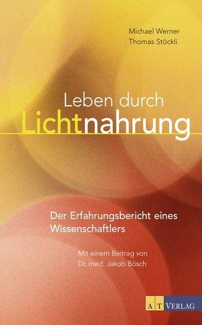 Leben durch Lichtnahrung als Buch von Michael Werner, Thomas Stöckli