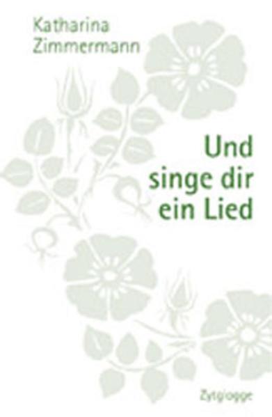 Und singe dir ein Lied als Buch von Katharina Zimmermann