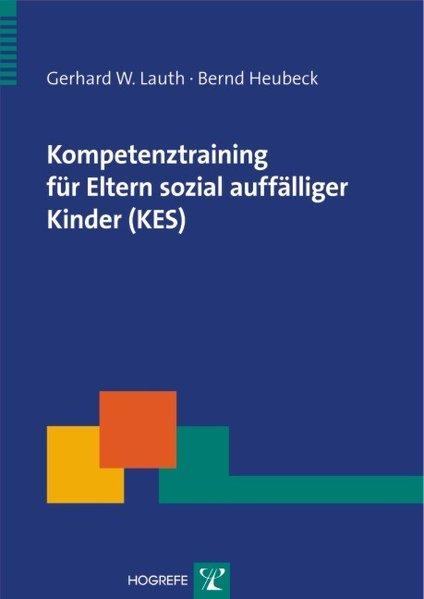 Kompetenztraining für Eltern sozial auffälliger Kinder (KES) als Buch von Gerhard W. Lauth, Bernd Heubeck