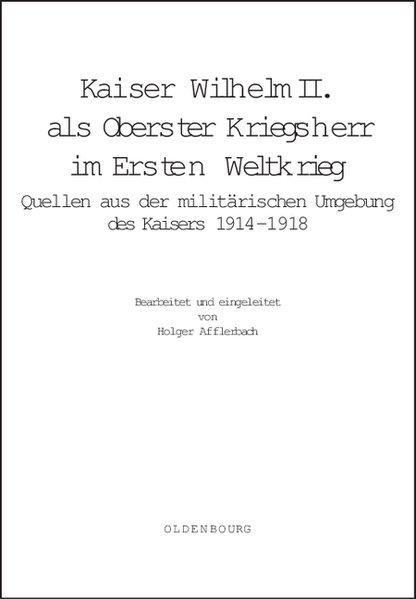 Kaiser Wilhelm II. als Oberster Kriegsherr im Ersten Weltkrieg als Buch von Holger Afflerbach, Klaus Hildebrand