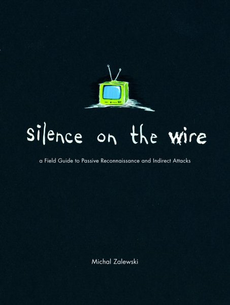 Silence on the Wire: A Field Guide to Passive Reconnaissance and Indirect Attacks als Buch von Michal Zalewski