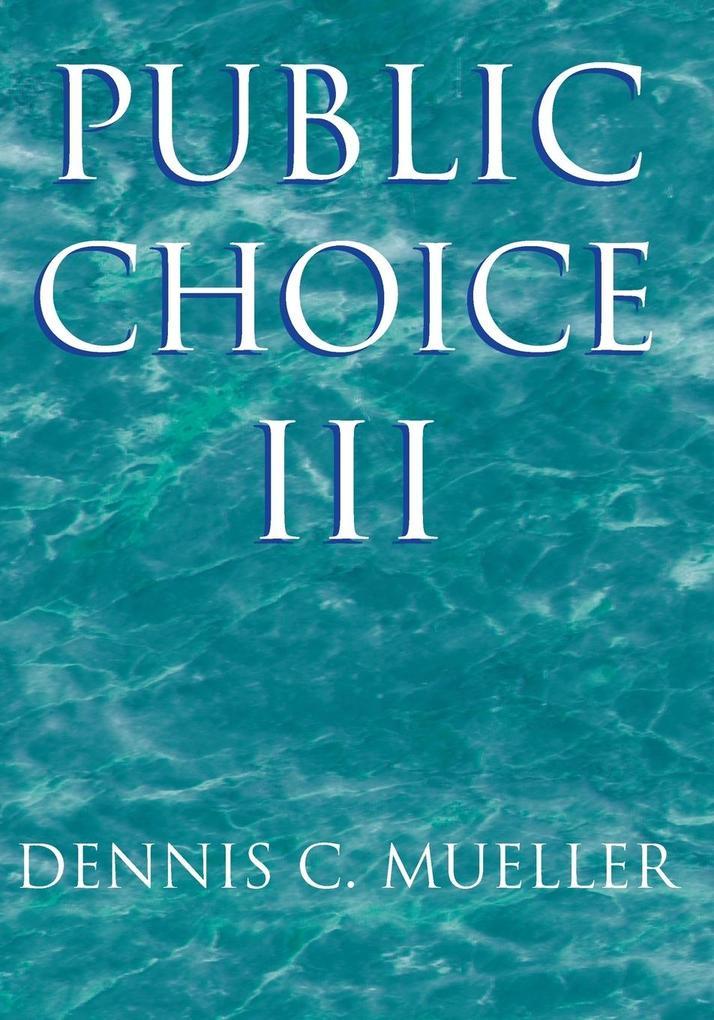 Public Choice III als Buch von Dennis C. Mueller