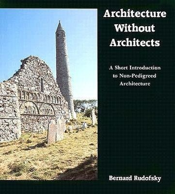 Architecture Without Architects: A Short Introduction to Non-Pedigreed Architecture als Taschenbuch von Bernard Rudofsky