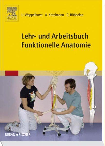 Lehr- und Arbeitsbuch Funktionelle Anatomie als Buch von Ursula Wappelhorst, Andreas Kittelmann, Christoph Röbbelen