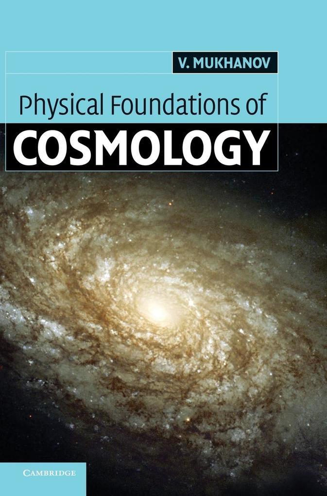 Physical Foundations of Cosmology als Buch von P. J. Steinhardt, Viatcheslav Mukhanov