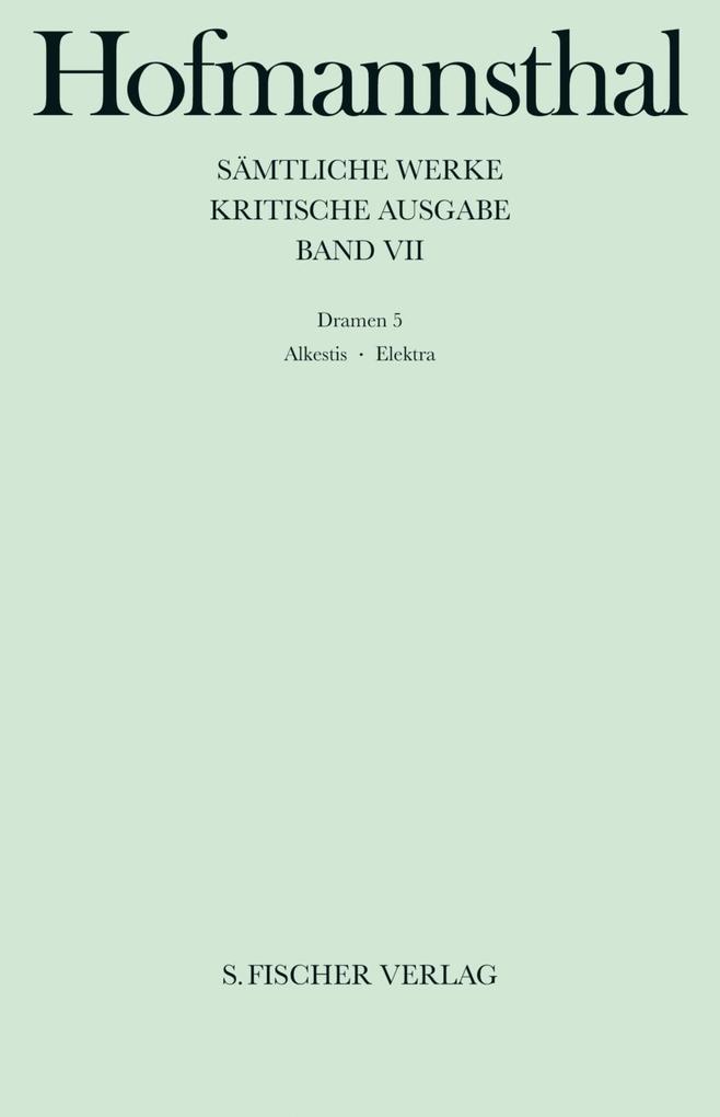 Dramen VII. Alkestis, Elektra, Orest in Delphi als Buch von Hugo von Hofmannsthal