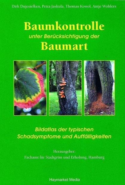 Baumkontrolle unter Berücksichtigung der Baumart als Buch von Dirk Dujesiefken, Petra Jaskula, Thomas Kowol, Antje Wohle