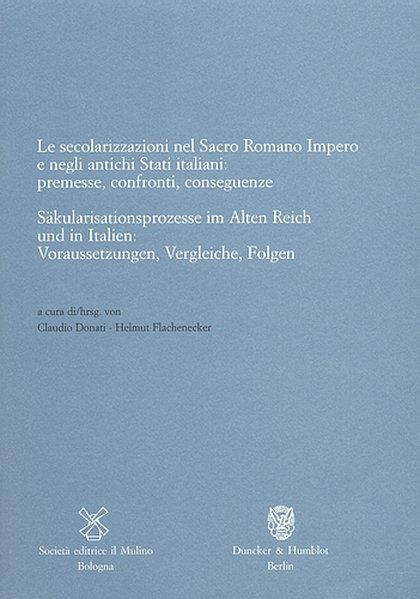 Säkularisationsprozesse im Alten Reich und in Italien: Voraussetzungen, Vergleiche, Folgen als Buch von