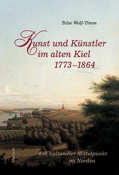 Kunst und Künstler im alten Kiel (1773 - 1864) ...