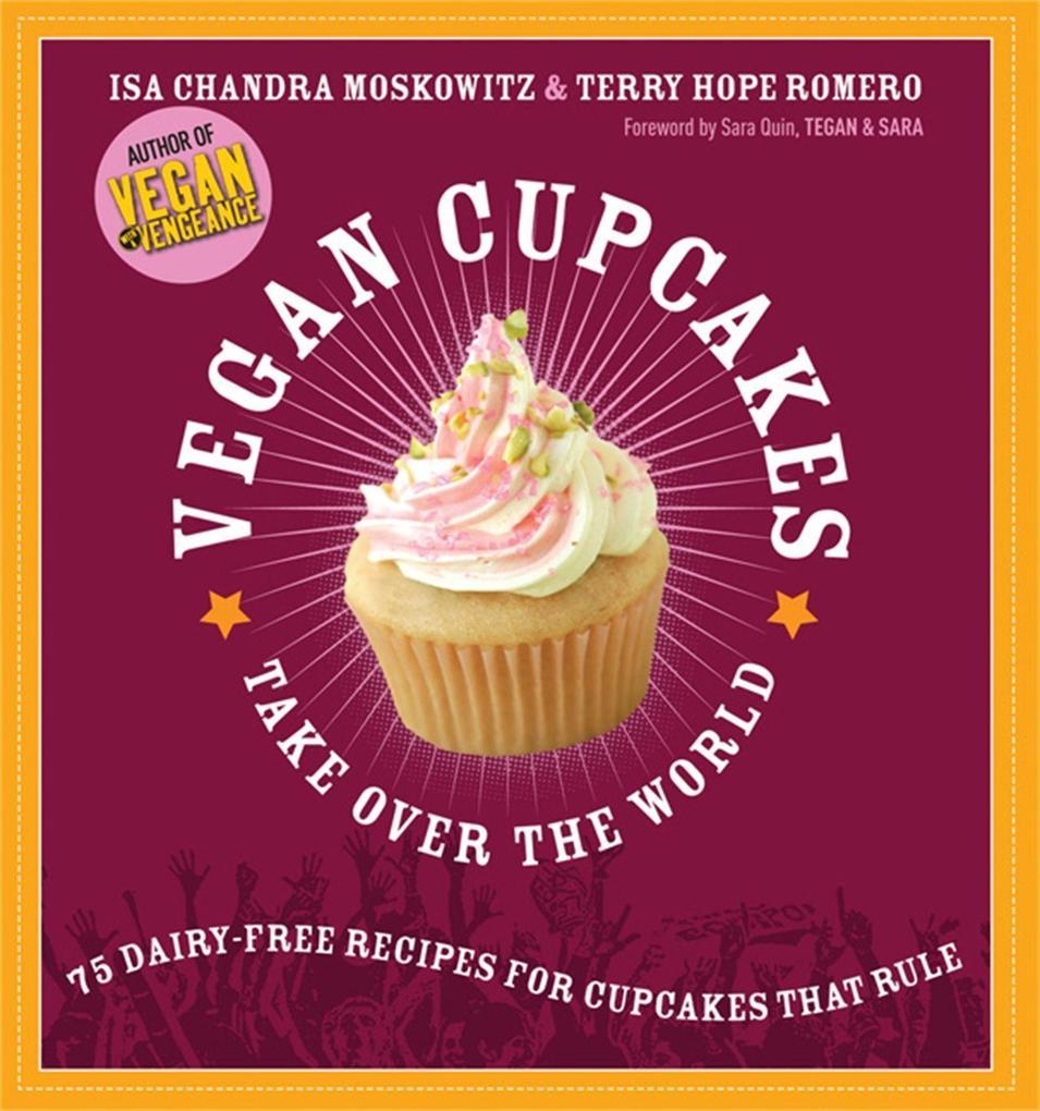 Vegan Cupcakes Take Over the World als Buch von Isa Chandra Moskowitz, Terry Hope Romero