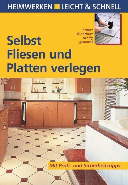 Selbst Fliesen und Platten verlegen als Buch von Erich H. Heimann