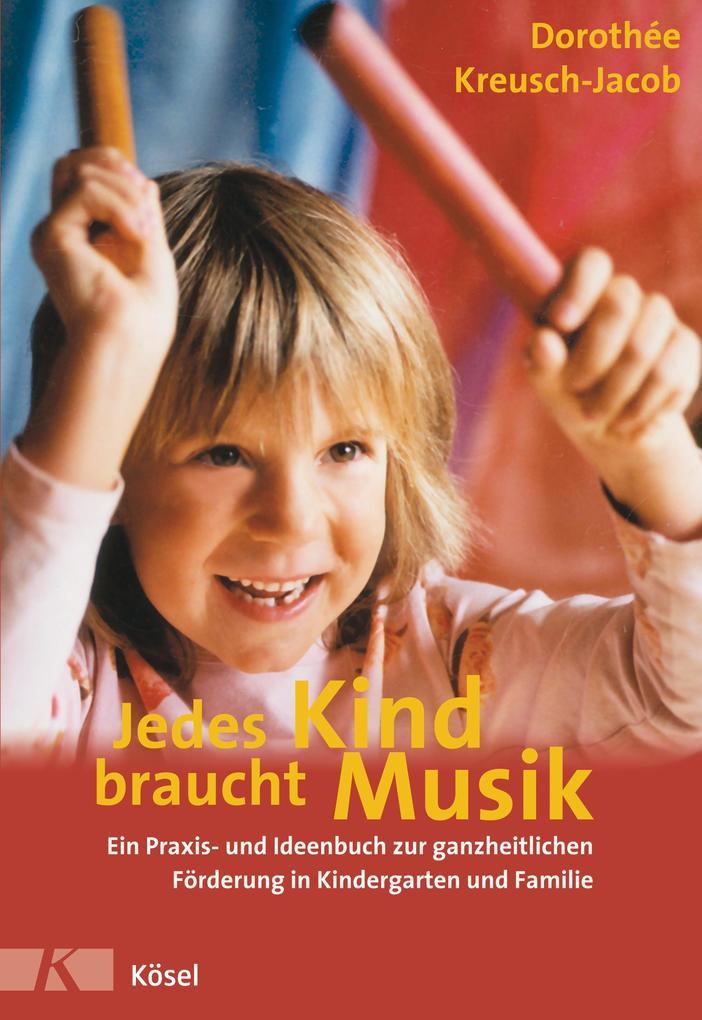 Jedes Kind braucht Musik als Buch von Dorothée Kreusch-Jacob