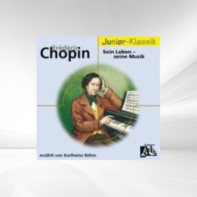 Frederic Chopin - Sein Leben - Seine Musik. CD als Hörbuch CD von