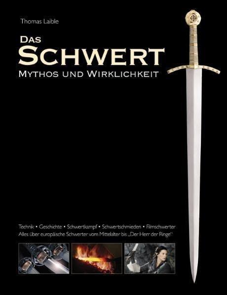Das Schwert - Mythos und Wirklichkeit als Buch von Thomas Laible