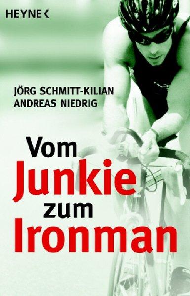 Vom Junkie zum Ironman als Taschenbuch von Jörg Schmitt-Kilian, Andreas Nieding