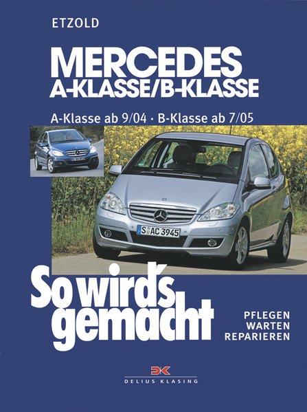 So wird's gemacht. Mercedes A-Klasse von 9/04 bis 4/12 - B-Klasse von 7/05 bis 6/11 als Buch von Hans-Rüdiger Etzold