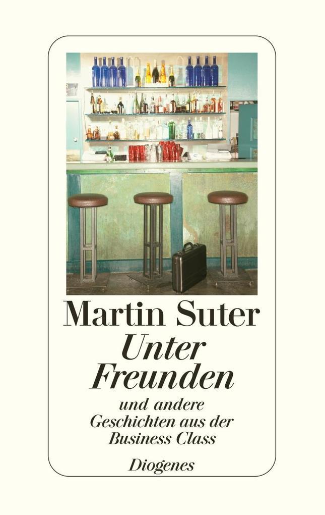 Unter Freunden als Buch von Martin Suter