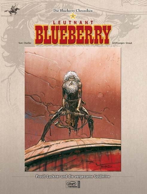 Die Blueberry Chroniken 06. Prosit Luckner und die vergessene Goldmine als Buch von Jean-Michel Charlier