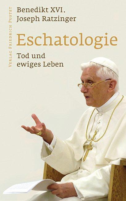 Eschatologie - Tod und ewiges Leben als Buch von Benedikt XVI.