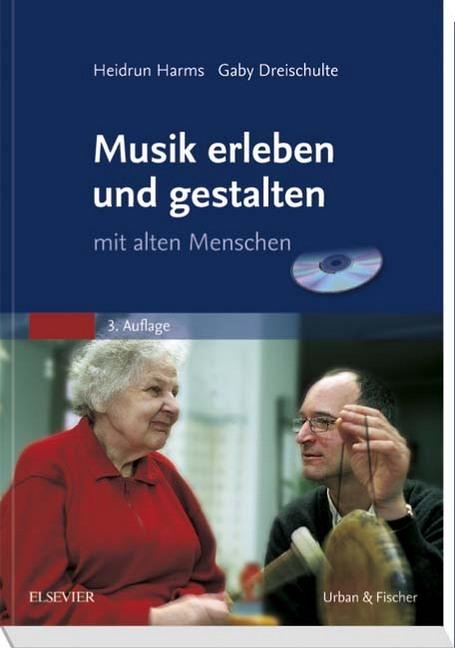 Musik erleben und gestalten mit alten Menschen. Buch und CD als Buch von Gaby Dreischulte, Heidrun Harms