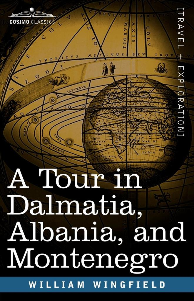 A Tour in Dalmatia, Albania, and Montenegro wit...