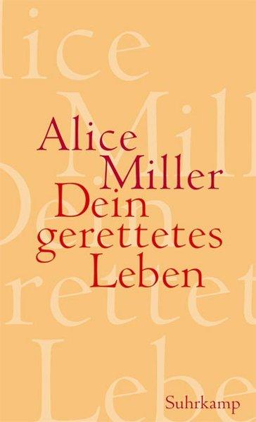 Dein gerettetes Leben als Buch von Alice Miller