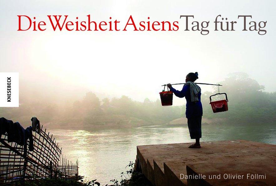 Die Weisheit Asiens - Tag für Tag als Buch von ...