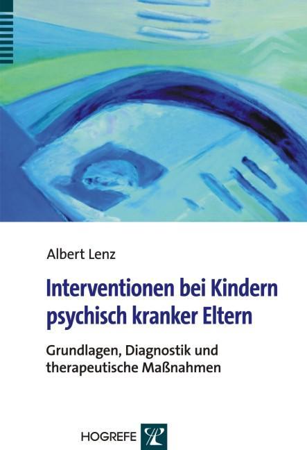 Interventionen bei Kindern psychisch kranker Eltern als Buch von Albert Lenz