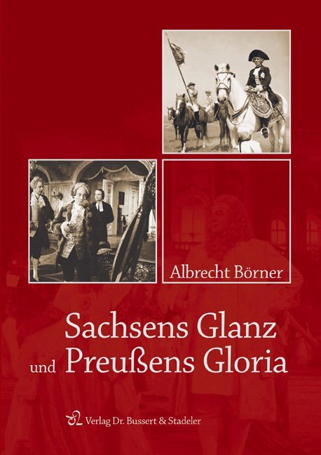 Sachsens Glanz und Preußens Gloria als Buch von Albrecht Börner