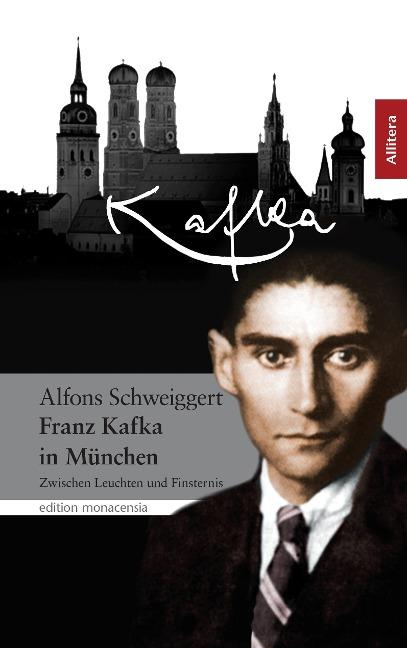 Franz Kafka in München als Buch von Alfons Schweiggert