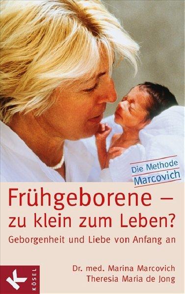 Frühgeborene - zu klein zum Leben? als Buch von Marina Marcovich, Theresia Maria Jong